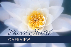 Breast Health Overview