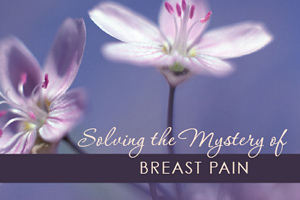 Solving The Mystery of Breast Pain